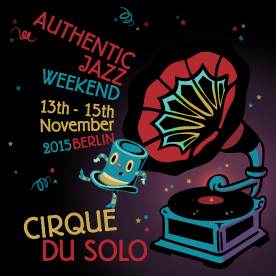 Cirque du Solo 2015 - Authentic Jazz Weekend in Berlin, 13.-15. November